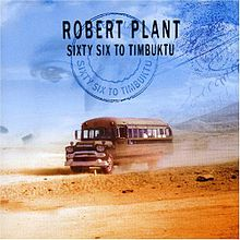 Robert Plant sixty sic to timbuktu